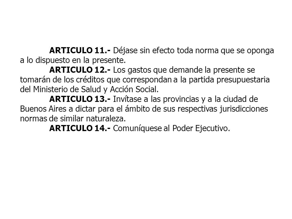 ARTICULO 11.- Déjase sin efecto toda norma que se oponga a lo dispuesto en la presente. ARTICULO 12.- Los gastos que demande la presente se tomarán de