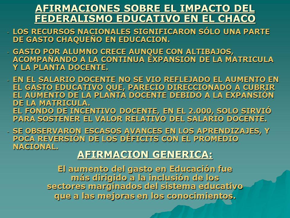 AFIRMACIONES SOBRE EL IMPACTO DEL FEDERALISMO EDUCATIVO EN EL CHACO -L-L-L-LOS RECURSOS NACIONALES SIGNIFICARON SÓLO UNA PARTE DE GASTO CHAQUEÑO EN ED