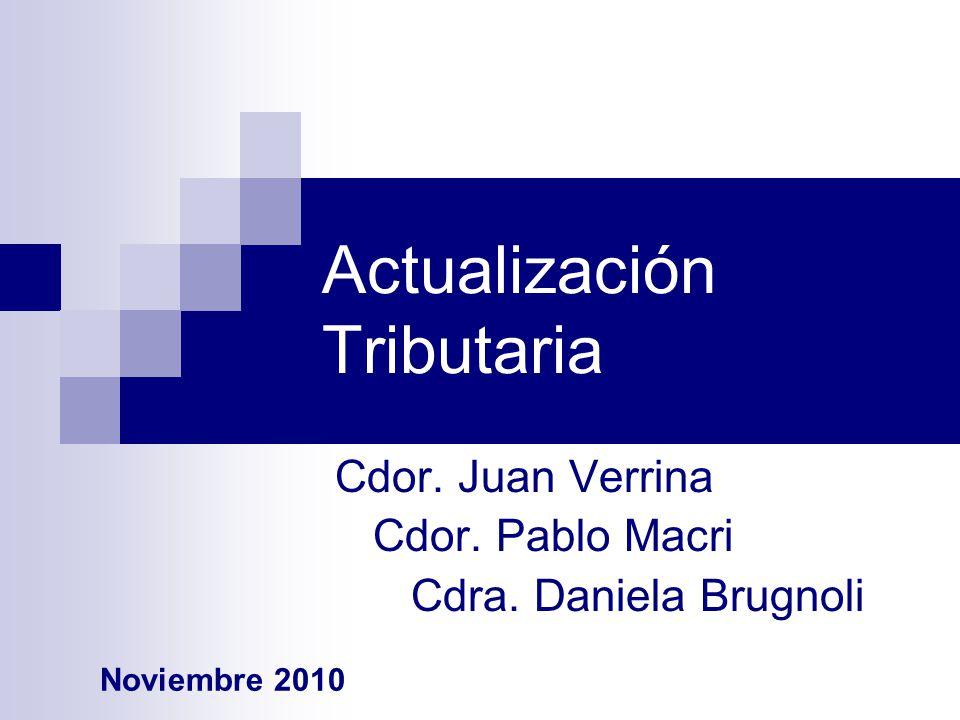 Actualización Tributaria Cdor. Juan Verrina Cdor. Pablo Macri Cdra. Daniela Brugnoli Noviembre 2010