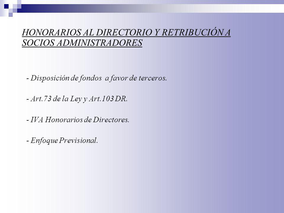 - Disposición de fondos a favor de terceros. - Art.73 de la Ley y Art.103 DR. - IVA Honorarios de Directores. - Enfoque Previsional. HONORARIOS AL DIR