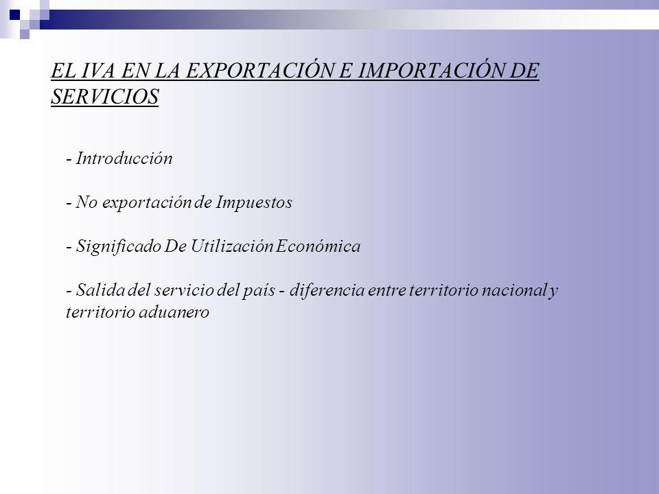 EL IVA EN LA EXPORTACIÓN E IMPORTACIÓN DE SERVICIOS - Introducción - No exportación de Impuestos - Significado De Utilización Económica - Salida del s