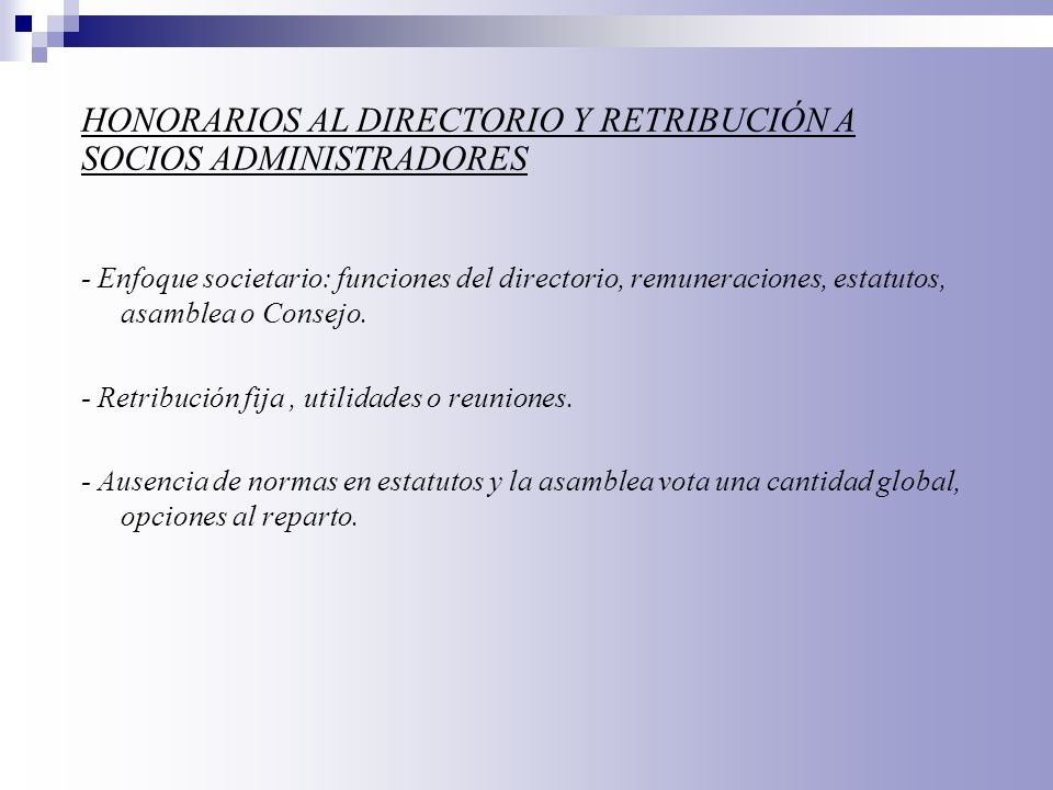 - Enfoque societario: funciones del directorio, remuneraciones, estatutos, asamblea o Consejo. - Retribución fija, utilidades o reuniones. - Ausencia