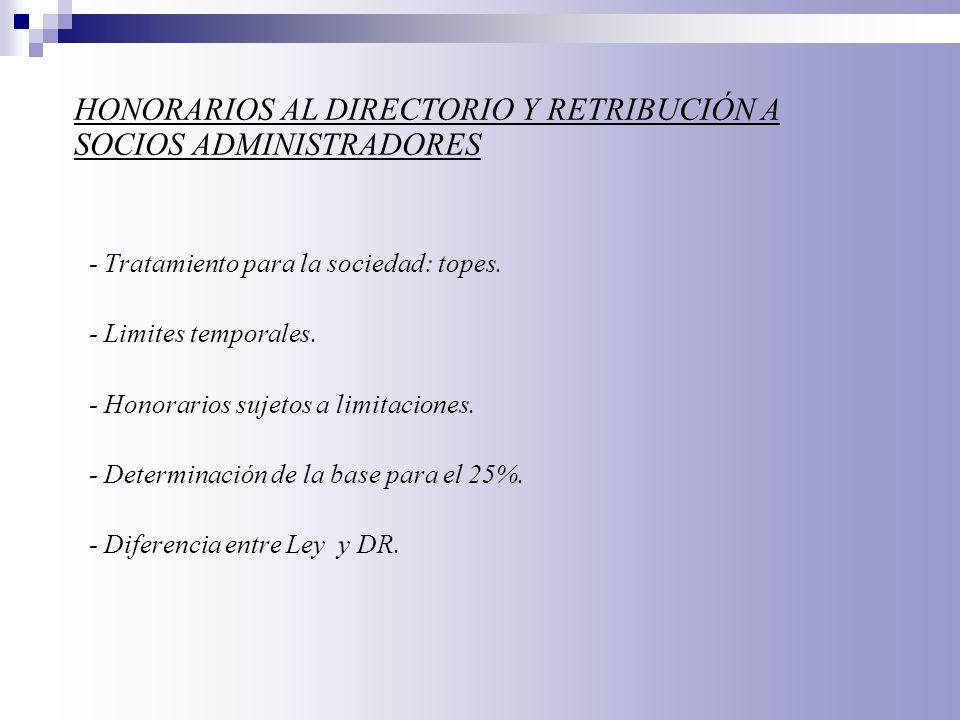- Tratamiento para la sociedad: topes. - Limites temporales. - Honorarios sujetos a limitaciones. - Determinación de la base para el 25%. - Diferencia