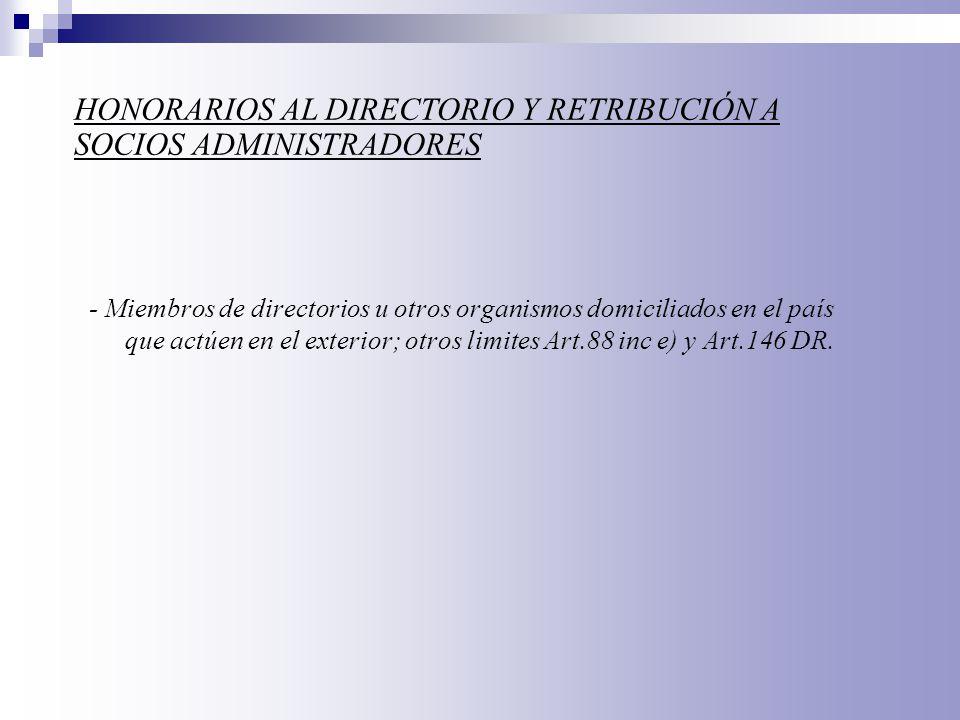 - Miembros de directorios u otros organismos domiciliados en el país que actúen en el exterior; otros limites Art.88 inc e) y Art.146 DR. HONORARIOS A
