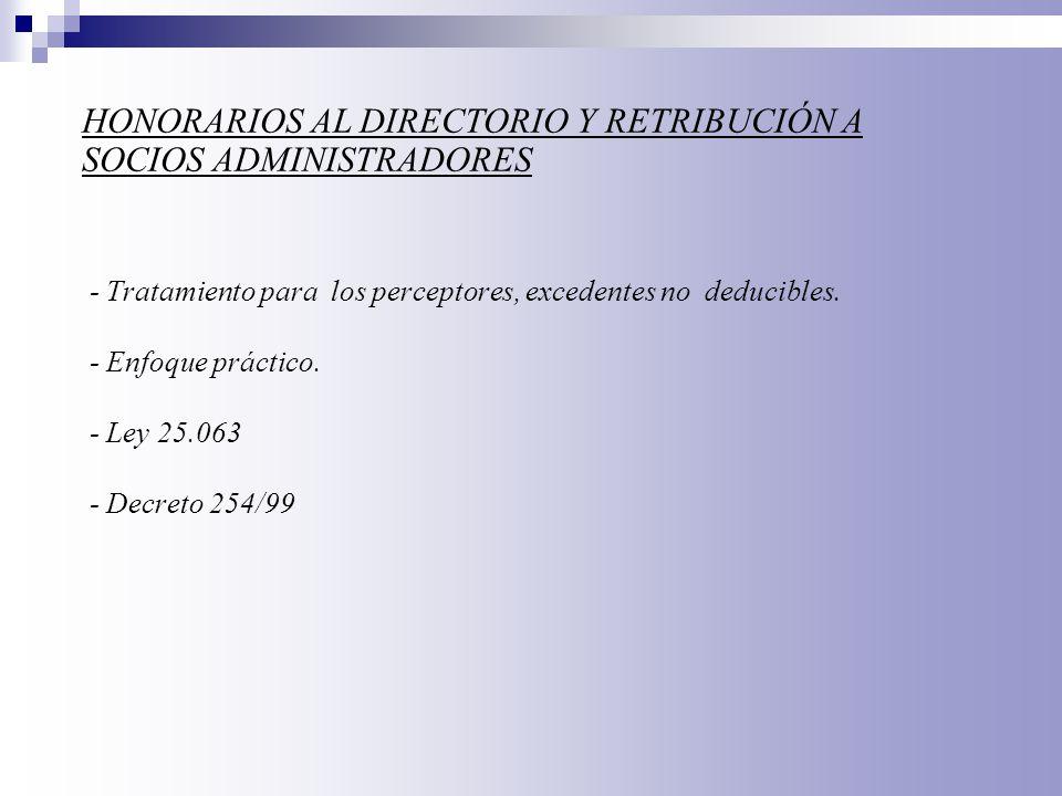 - Tratamiento para los perceptores, excedentes no deducibles. - Enfoque práctico. - Ley 25.063 - Decreto 254/99 HONORARIOS AL DIRECTORIO Y RETRIBUCIÓN