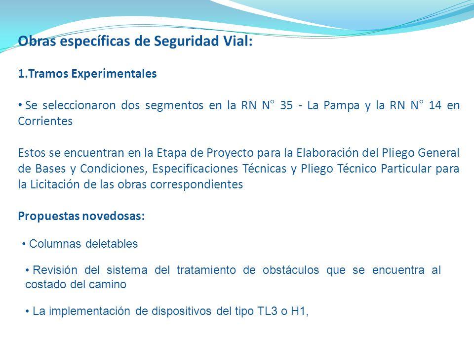 Obras específicas de Seguridad Vial: 1.Tramos Experimentales Se seleccionaron dos segmentos en la RN N° 35 - La Pampa y la RN N ° 14 en Corrientes Est