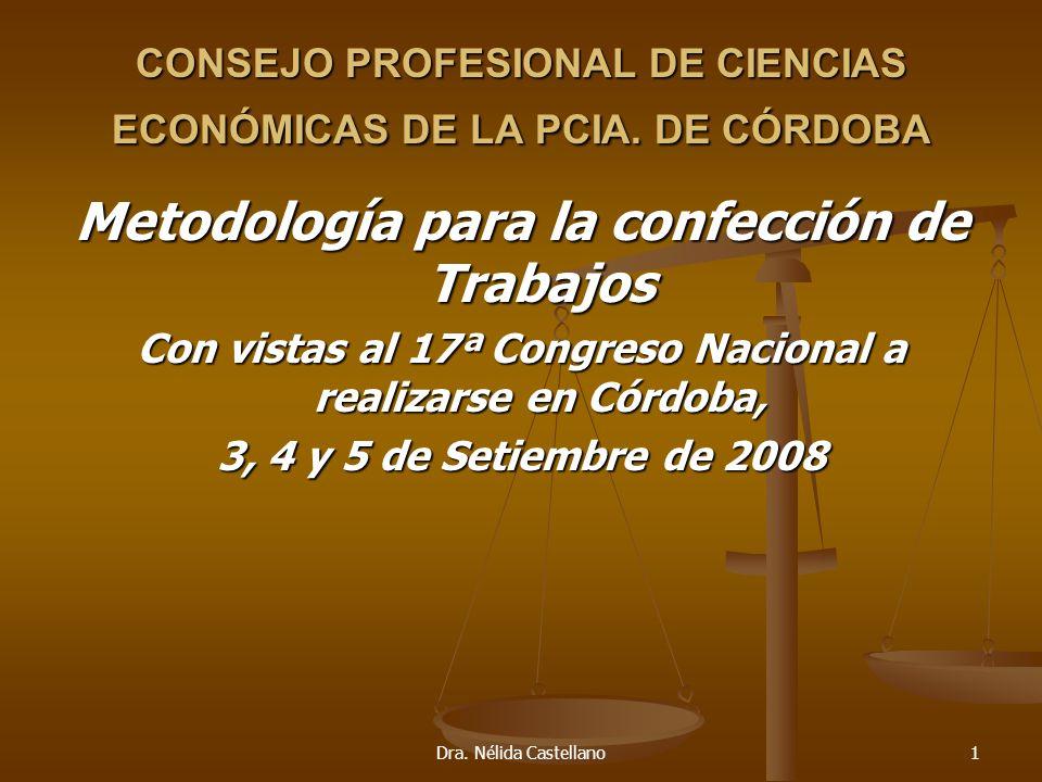 Dra. Nélida Castellano1 CONSEJO PROFESIONAL DE CIENCIAS ECONÓMICAS DE LA PCIA. DE CÓRDOBA Metodología para la confección de Trabajos Con vistas al 17ª
