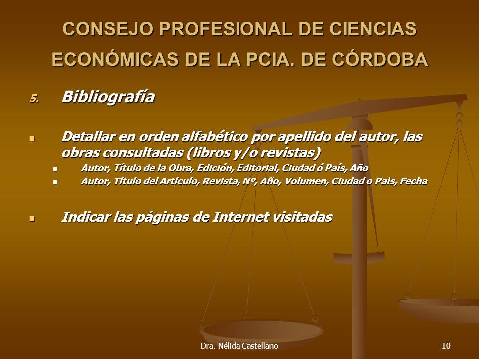 Dra. Nélida Castellano10 CONSEJO PROFESIONAL DE CIENCIAS ECONÓMICAS DE LA PCIA. DE CÓRDOBA 5. Bibliografía Detallar en orden alfabético por apellido d