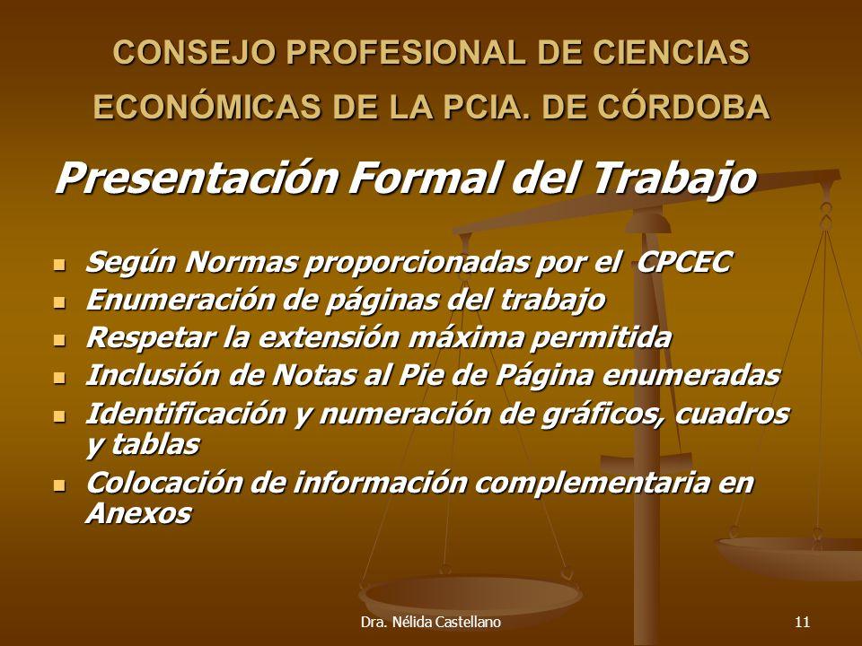 Dra. Nélida Castellano11 CONSEJO PROFESIONAL DE CIENCIAS ECONÓMICAS DE LA PCIA. DE CÓRDOBA Presentación Formal del Trabajo Según Normas proporcionadas