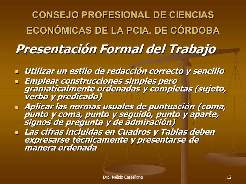 Dra. Nélida Castellano12 CONSEJO PROFESIONAL DE CIENCIAS ECONÓMICAS DE LA PCIA. DE CÓRDOBA Presentación Formal del Trabajo Utilizar un estilo de redac