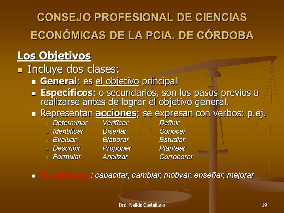 Dra. Nélida Castellano19 CONSEJO PROFESIONAL DE CIENCIAS ECONÓMICAS DE LA PCIA. DE CÓRDOBA Los Objetivos Incluye dos clases: Incluye dos clases: Gener