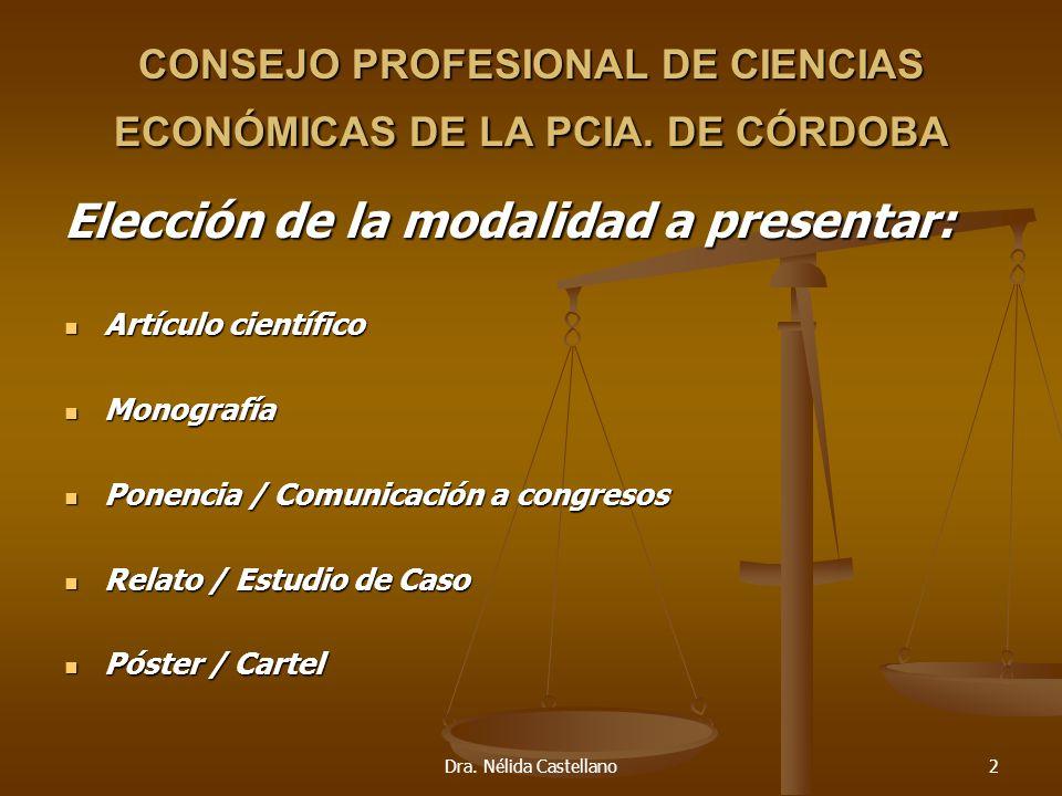 Dra. Nélida Castellano2 CONSEJO PROFESIONAL DE CIENCIAS ECONÓMICAS DE LA PCIA. DE CÓRDOBA Elección de la modalidad a presentar: Artículo científico Ar