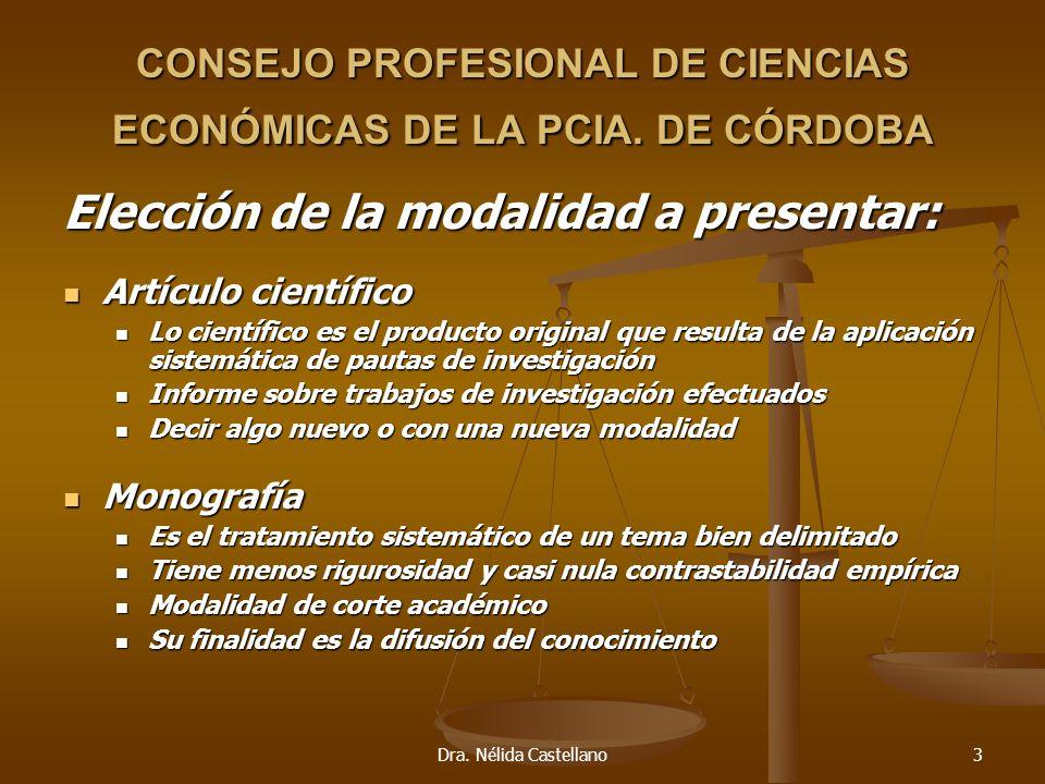Dra. Nélida Castellano3 CONSEJO PROFESIONAL DE CIENCIAS ECONÓMICAS DE LA PCIA. DE CÓRDOBA Elección de la modalidad a presentar: Artículo científico Ar