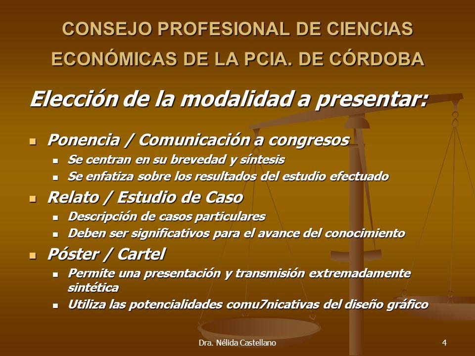 Dra. Nélida Castellano4 CONSEJO PROFESIONAL DE CIENCIAS ECONÓMICAS DE LA PCIA. DE CÓRDOBA Elección de la modalidad a presentar: Ponencia / Comunicació