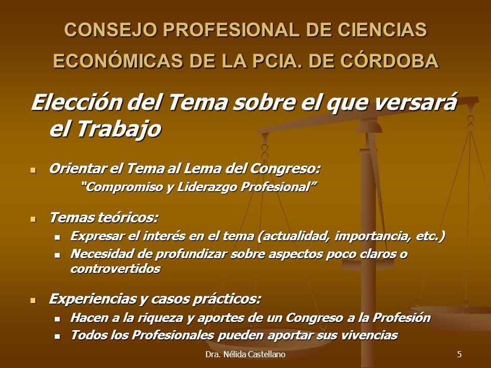 Dra. Nélida Castellano5 CONSEJO PROFESIONAL DE CIENCIAS ECONÓMICAS DE LA PCIA. DE CÓRDOBA Elección del Tema sobre el que versará el Trabajo Orientar e