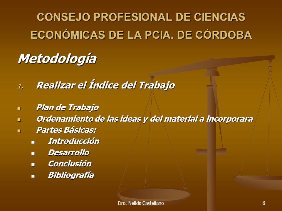 Dra. Nélida Castellano6 CONSEJO PROFESIONAL DE CIENCIAS ECONÓMICAS DE LA PCIA. DE CÓRDOBA Metodología 1. Realizar el Índice del Trabajo Plan de Trabaj