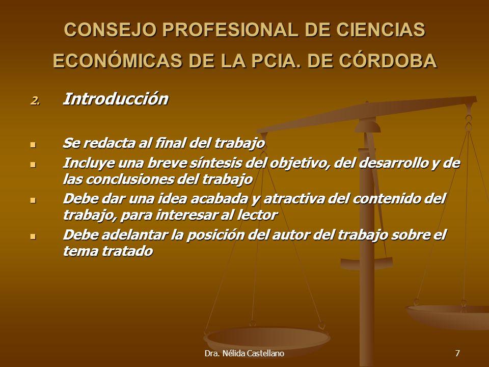 Dra. Nélida Castellano7 CONSEJO PROFESIONAL DE CIENCIAS ECONÓMICAS DE LA PCIA. DE CÓRDOBA 2. Introducción Se redacta al final del trabajo Se redacta a