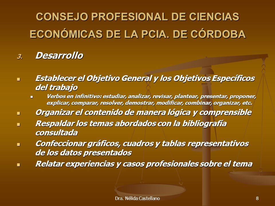 Dra. Nélida Castellano8 CONSEJO PROFESIONAL DE CIENCIAS ECONÓMICAS DE LA PCIA. DE CÓRDOBA 3. Desarrollo Establecer el Objetivo General y los Objetivos