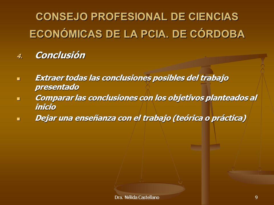 Dra. Nélida Castellano9 CONSEJO PROFESIONAL DE CIENCIAS ECONÓMICAS DE LA PCIA. DE CÓRDOBA 4. Conclusión Extraer todas las conclusiones posibles del tr