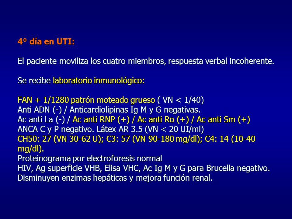 4° día en UTI: El paciente moviliza los cuatro miembros, respuesta verbal incoherente. Se recibe laboratorio inmunológico: FAN + 1/1280 patrón moteado