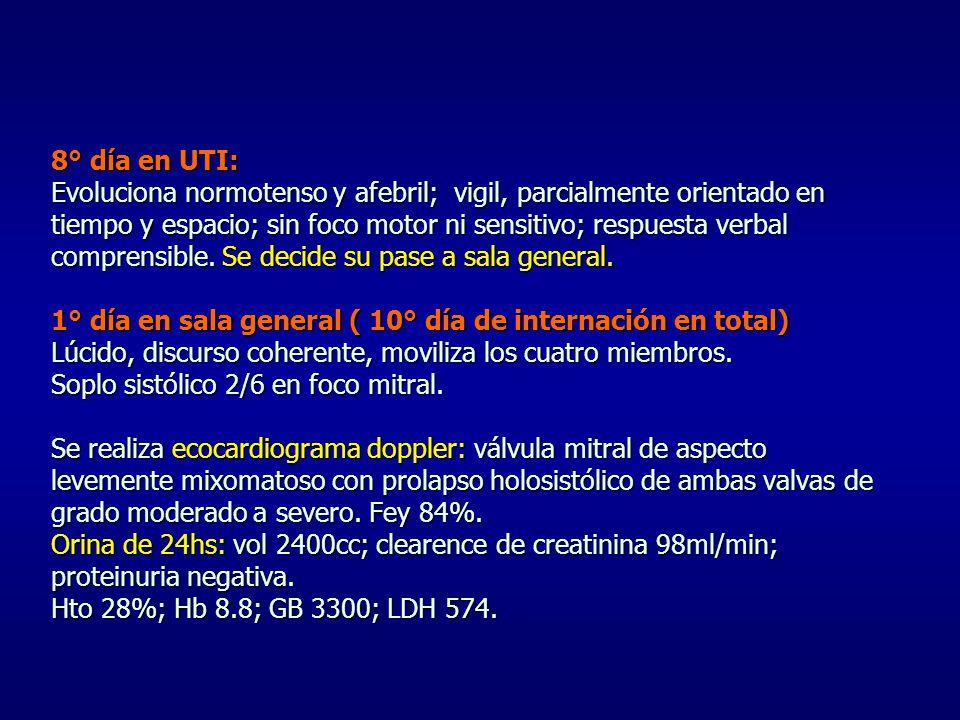 8° día en UTI: Evoluciona normotenso y afebril; vigil, parcialmente orientado en tiempo y espacio; sin foco motor ni sensitivo; respuesta verbal compr