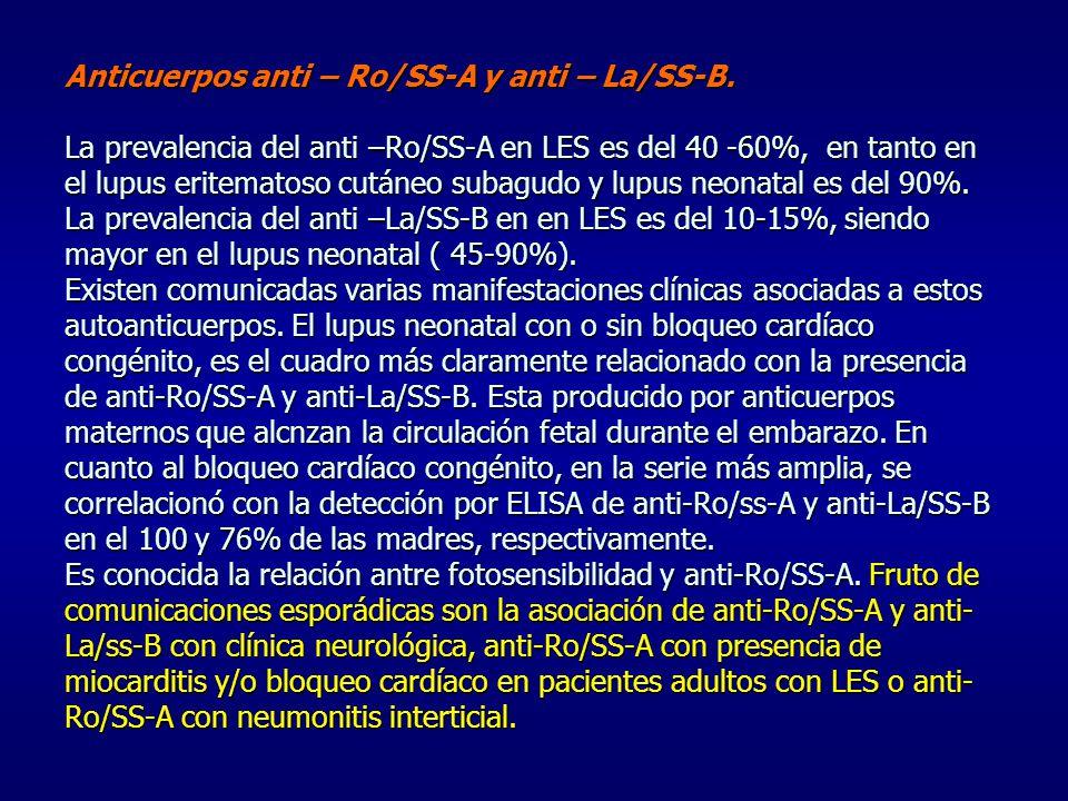 Anticuerpos anti – Ro/SS-A y anti – La/SS-B. La prevalencia del anti –Ro/SS-A en LES es del 40 -60%, en tanto en el lupus eritematoso cutáneo subagudo