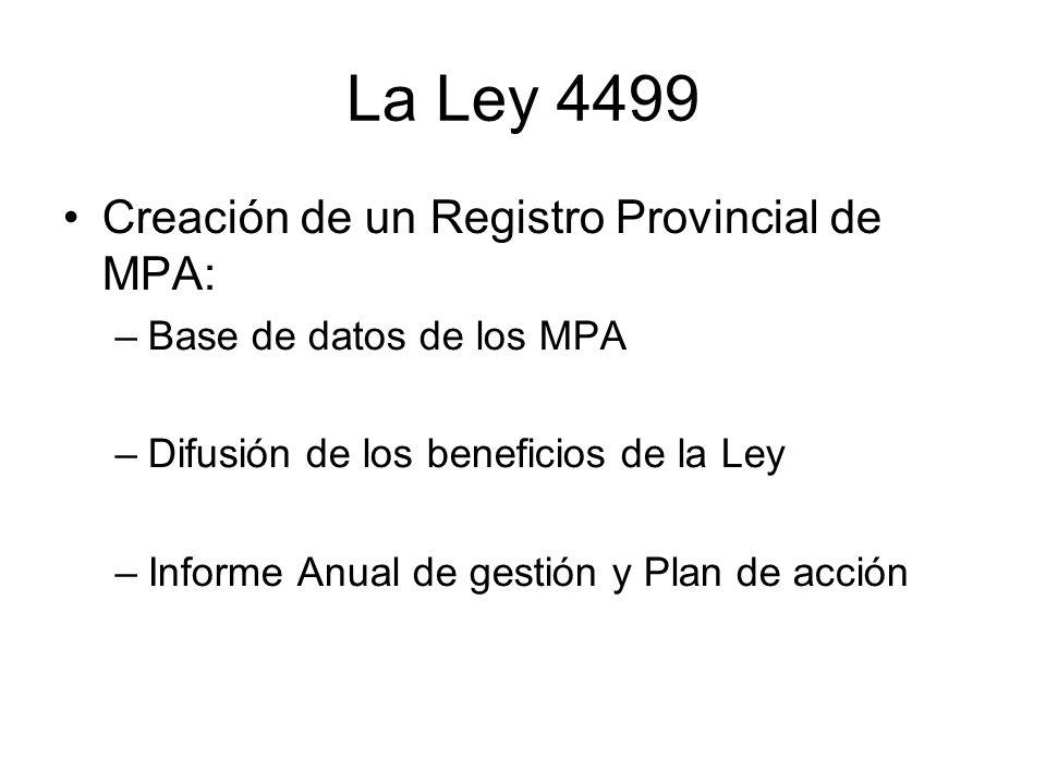 La Ley 4499 Creación de un Registro Provincial de MPA: –Base de datos de los MPA –Difusión de los beneficios de la Ley –Informe Anual de gestión y Pla