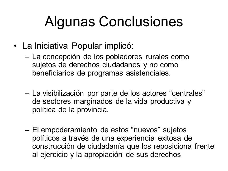 Algunas Conclusiones La Iniciativa Popular implicó: –La concepción de los pobladores rurales como sujetos de derechos ciudadanos y no como beneficiari