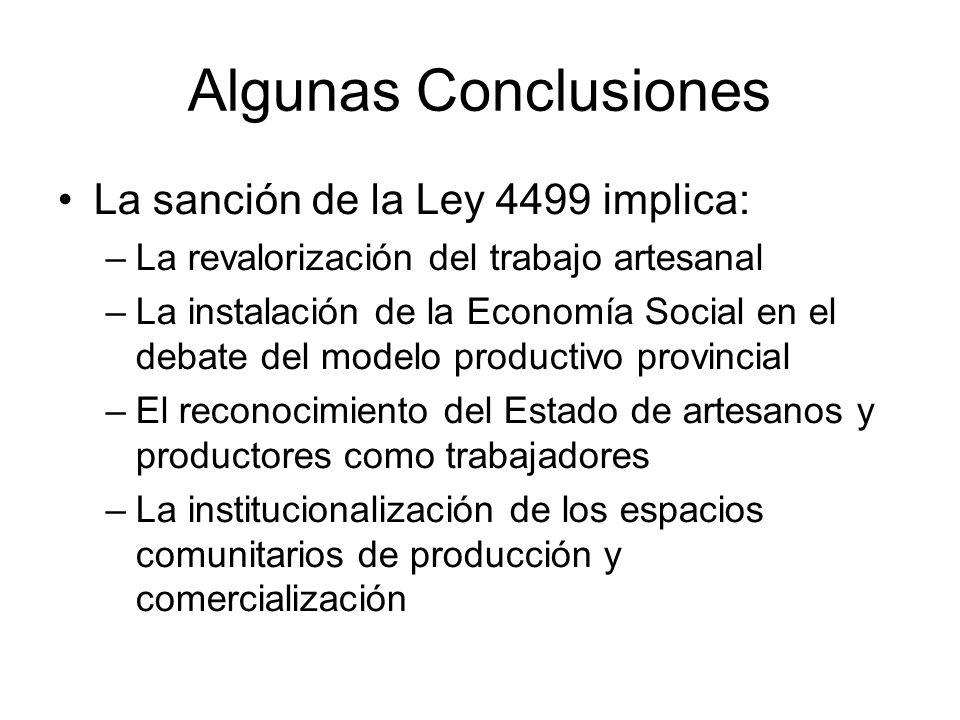 Algunas Conclusiones La sanción de la Ley 4499 implica: –La revalorización del trabajo artesanal –La instalación de la Economía Social en el debate de