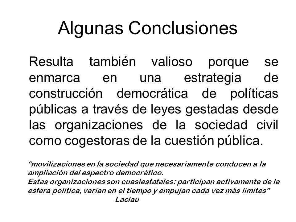 Algunas Conclusiones Resulta también valioso porque se enmarca en una estrategia de construcción democrática de políticas públicas a través de leyes g