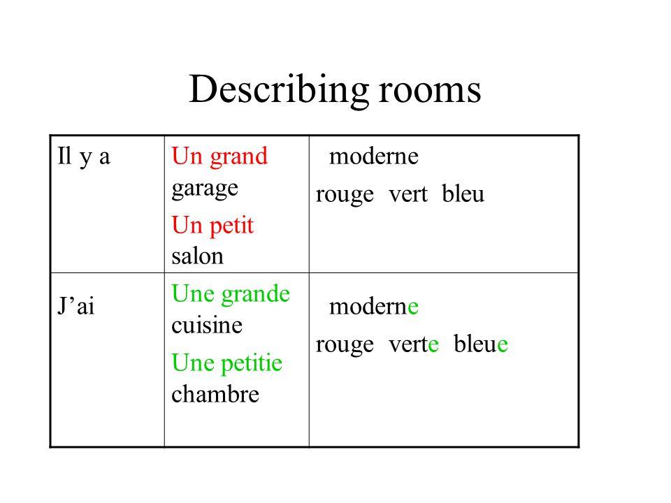 Describing rooms Il y a Jai Un grand garage Un petit salon Une grande cuisine Une petitie chambre moderne rouge vert bleu moderne rouge verte bleue