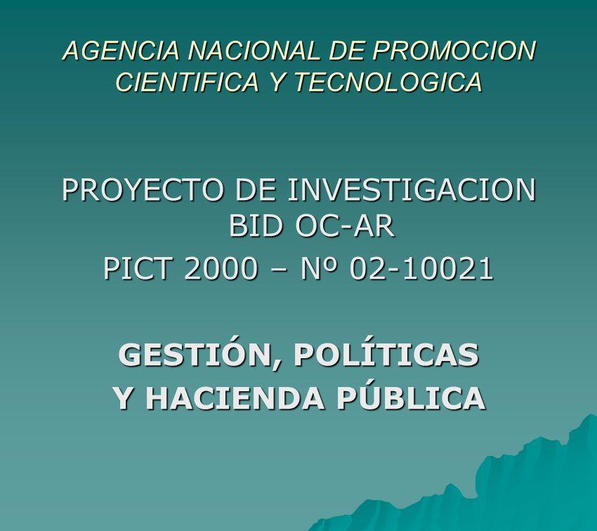 AGENCIA NACIONAL DE PROMOCION CIENTIFICA Y TECNOLOGICA PROYECTO DE INVESTIGACION BID OC-AR PICT 2000 – Nº 02-10021 GESTIÓN, POLÍTICAS Y HACIENDA PÚBLI