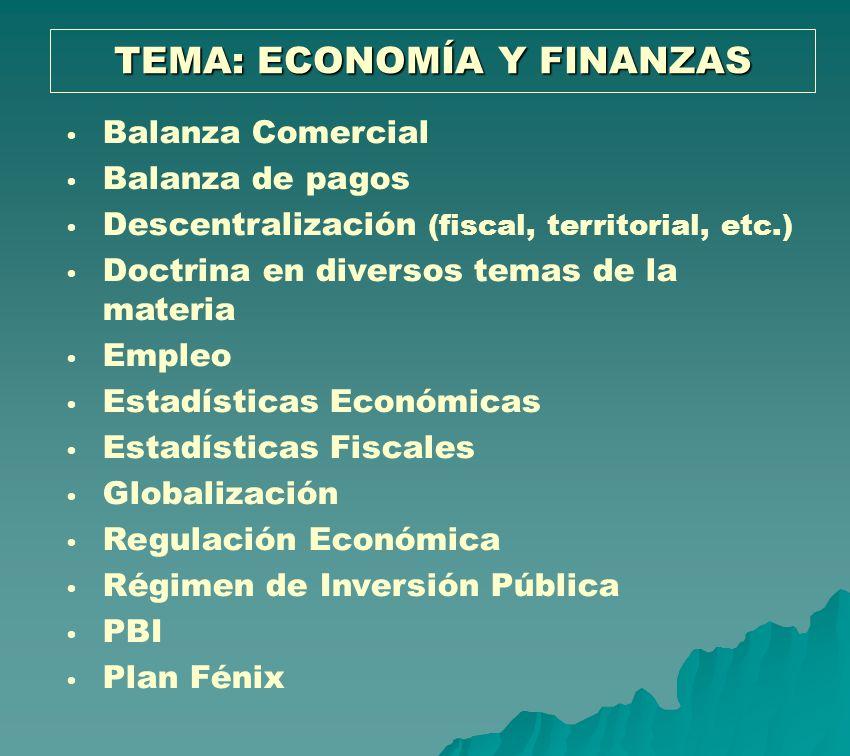 TEMA: ECONOMÍA Y FINANZAS Balanza Comercial Balanza de pagos Descentralización (fiscal, territorial, etc.) Doctrina en diversos temas de la materia Em