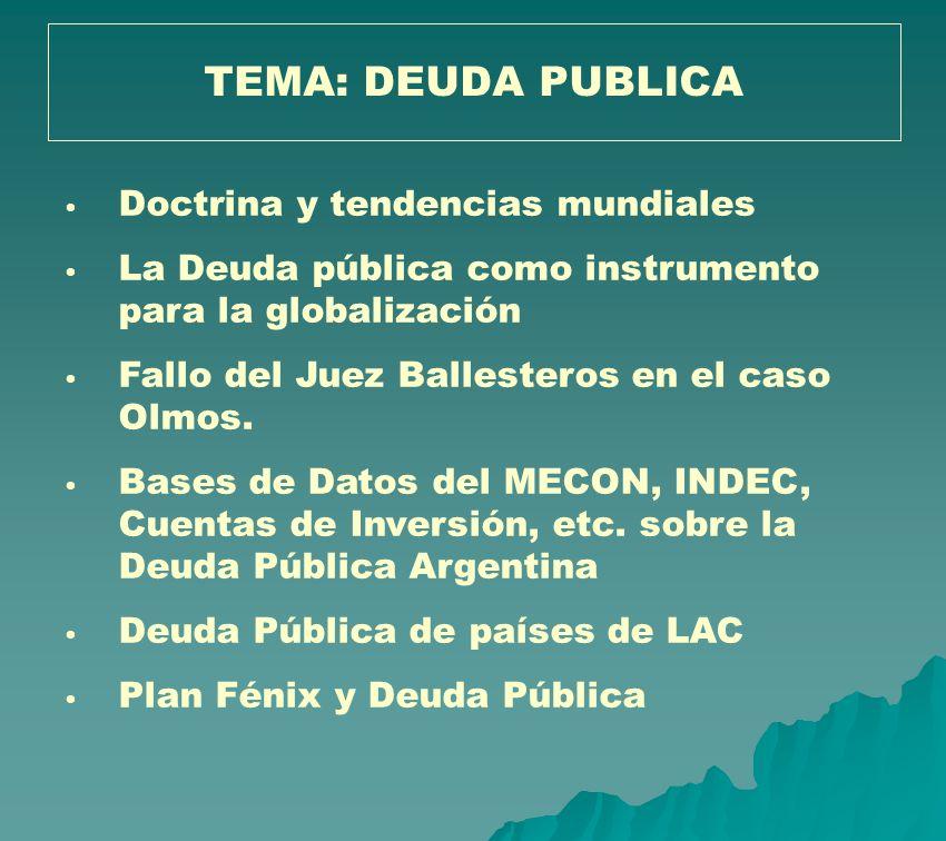 Doctrina y tendencias mundiales La Deuda pública como instrumento para la globalización Fallo del Juez Ballesteros en el caso Olmos. Bases de Datos de