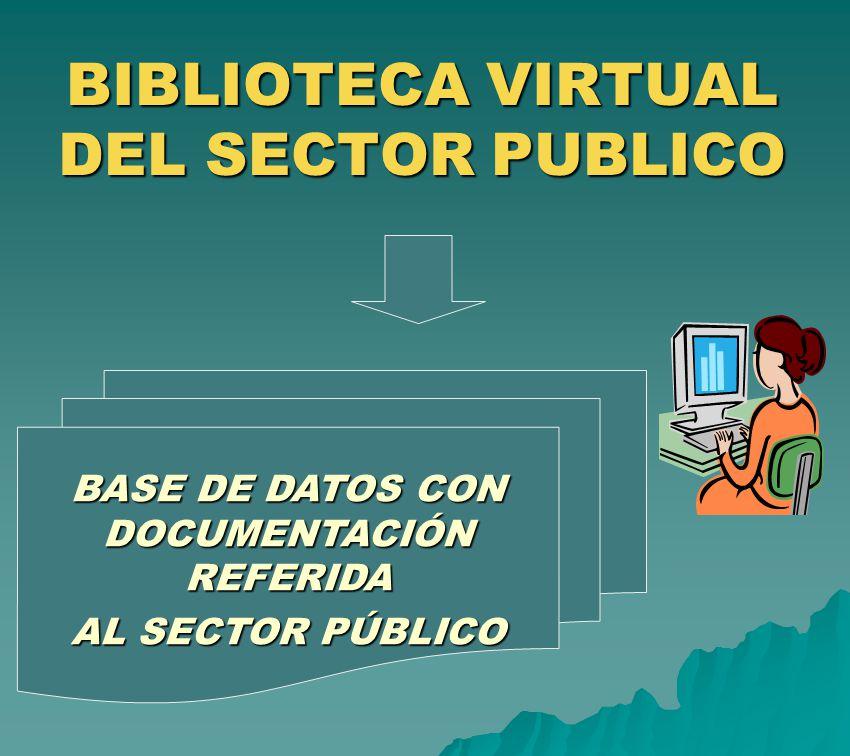 BIBLIOTECA VIRTUAL DEL SECTOR PUBLICO BASE DE DATOS CON DOCUMENTACIÓN REFERIDA AL SECTOR PÚBLICO