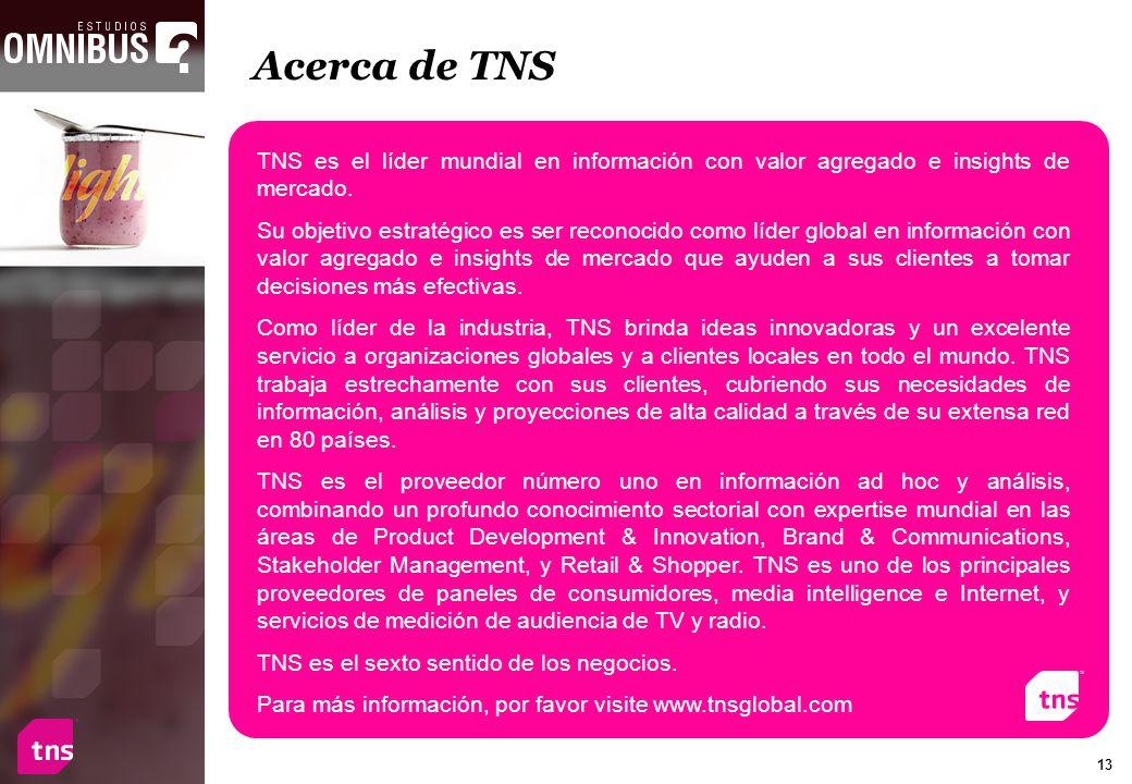13 Acerca de TNS TNS es el líder mundial en información con valor agregado e insights de mercado. Su objetivo estratégico es ser reconocido como líder