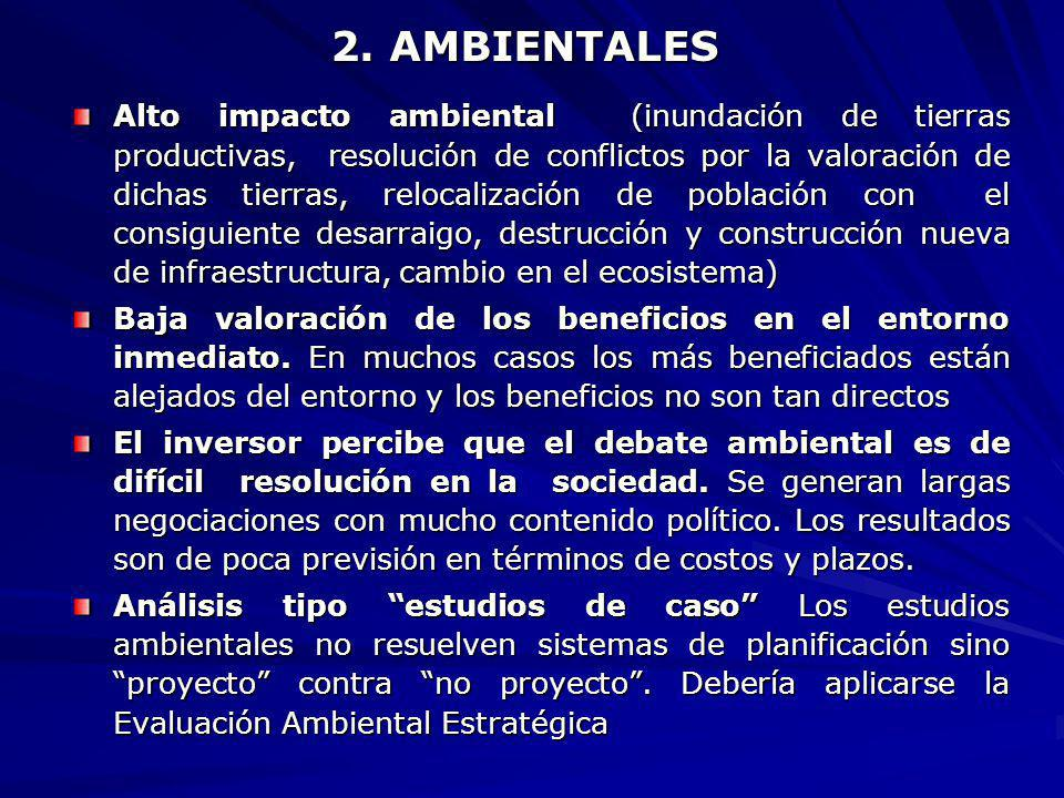 2. AMBIENTALES Alto impacto ambiental (inundación de tierras productivas, resolución de conflictos por la valoración de dichas tierras, relocalización