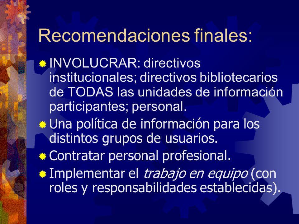 Recomendaciones finales: INVOLUCRAR: directivos institucionales; directivos bibliotecarios de TODAS las unidades de información participantes; personal.