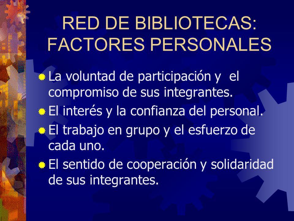 RED DE BIBLIOTECAS: FACTORES PERSONALES La voluntad de participación y el compromiso de sus integrantes. El interés y la confianza del personal. El tr