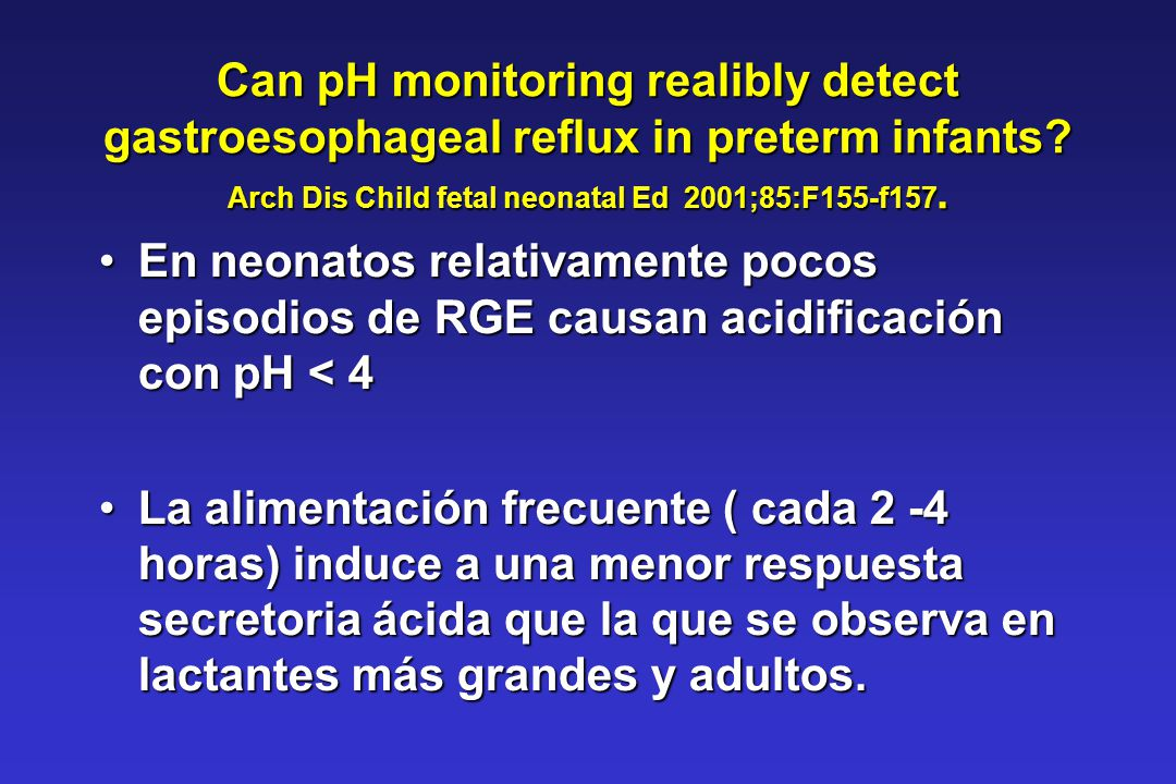 Can pH monitoring realibly detect gastroesophageal reflux in preterm infants.