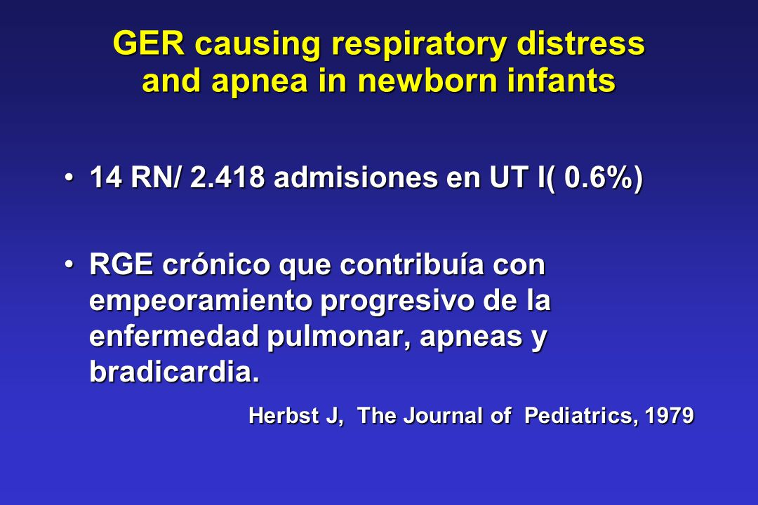 GER causing respiratory distress and apnea in newborn infants 14 RN/ 2.418 admisiones en UT I( 0.6%)14 RN/ 2.418 admisiones en UT I( 0.6%) RGE crónico