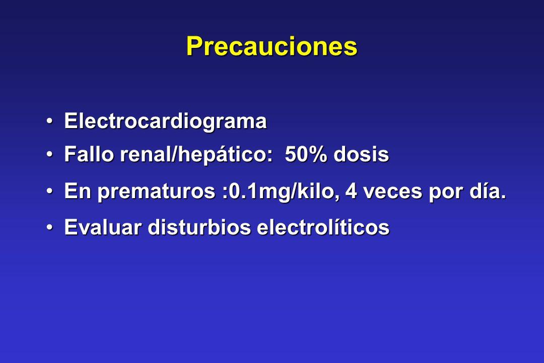 Precauciones ElectrocardiogramaElectrocardiograma Fallo renal/hepático: 50% dosisFallo renal/hepático: 50% dosis En prematuros :0.1mg/kilo, 4 veces po