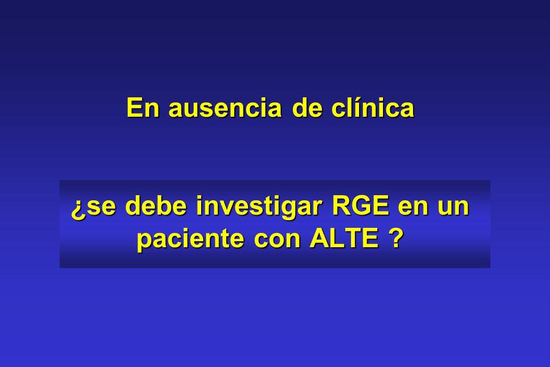 En ausencia de clínica ¿se debe investigar RGE en un paciente con ALTE ?