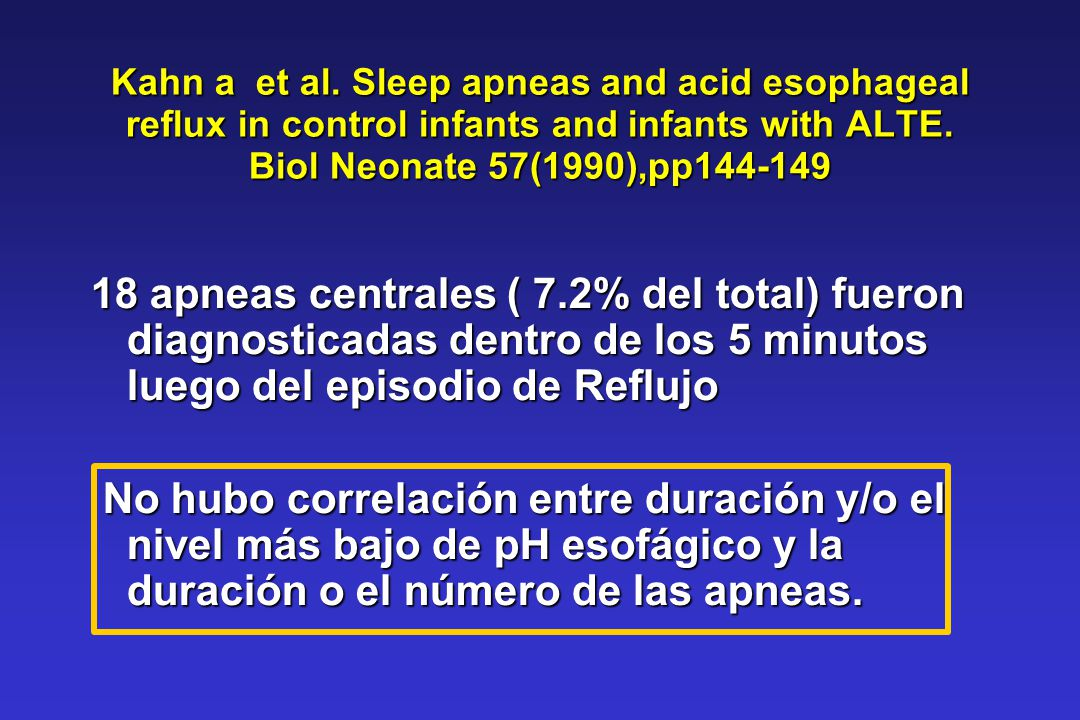 Kahn a et al. Sleep apneas and acid esophageal reflux in control infants and infants with ALTE. Biol Neonate 57(1990),pp144-149 18 apneas centrales (