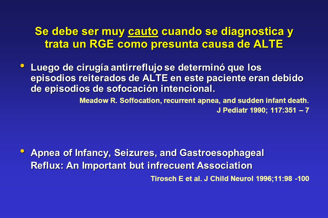 Se debe ser muy cauto cuando se diagnostica y trata un RGE como presunta causa de ALTE Luego de cirugía antirreflujo se determinó que los episodios re