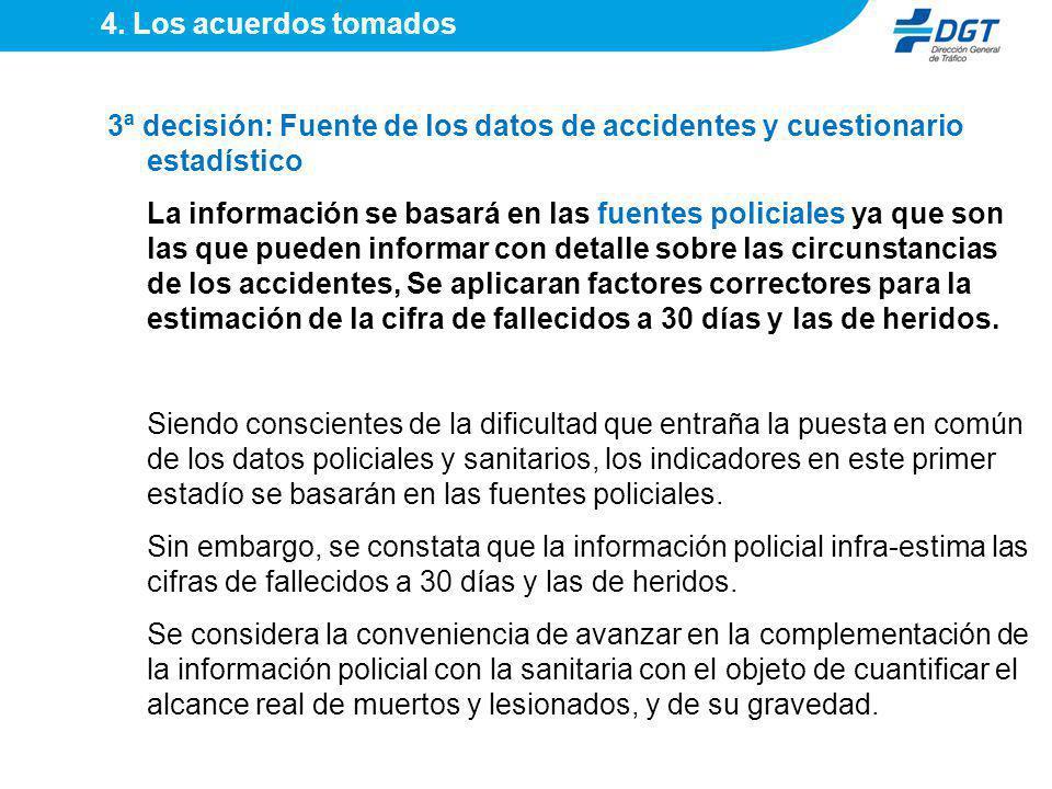 3ª decisión: Fuente de los datos de accidentes y cuestionario estadístico La información se basará en las fuentes policiales ya que son las que pueden