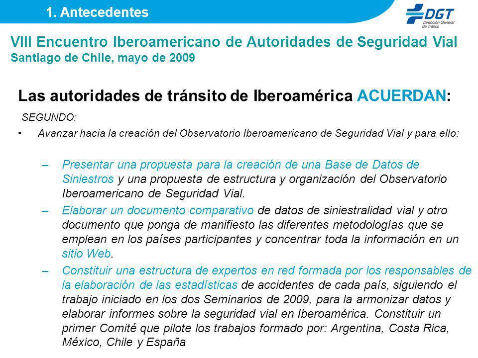 Las autoridades de tránsito de Iberoamérica ACUERDAN: SEGUNDO: Avanzar hacia la creación del Observatorio Iberoamericano de Seguridad Vial y para ello