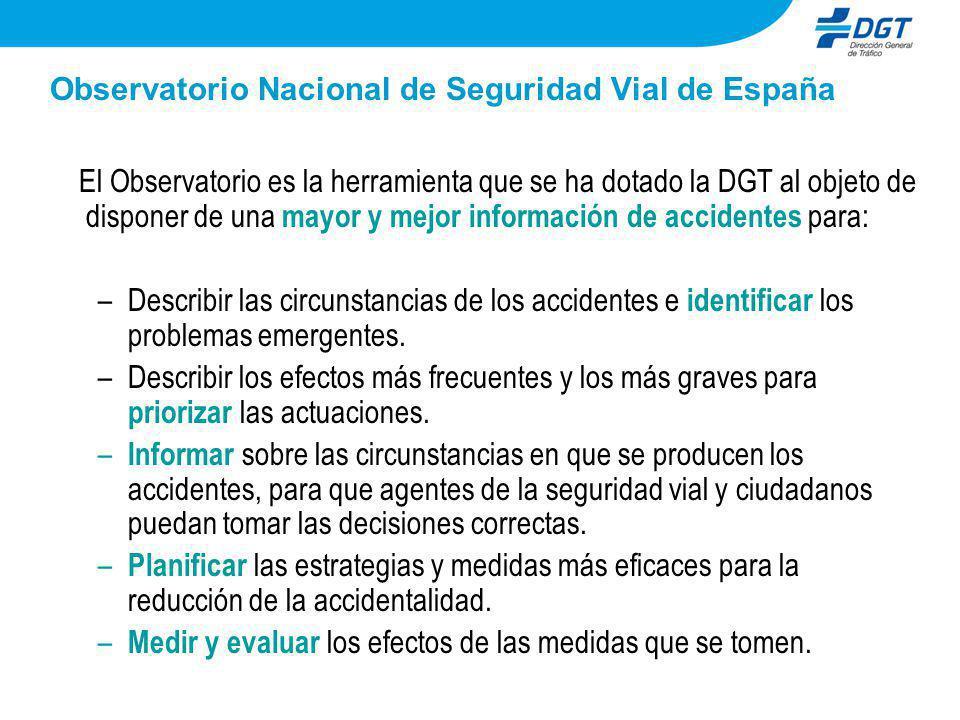 Observatorio Nacional de Seguridad Vial de España El Observatorio es la herramienta que se ha dotado la DGT al objeto de disponer de una mayor y mejor