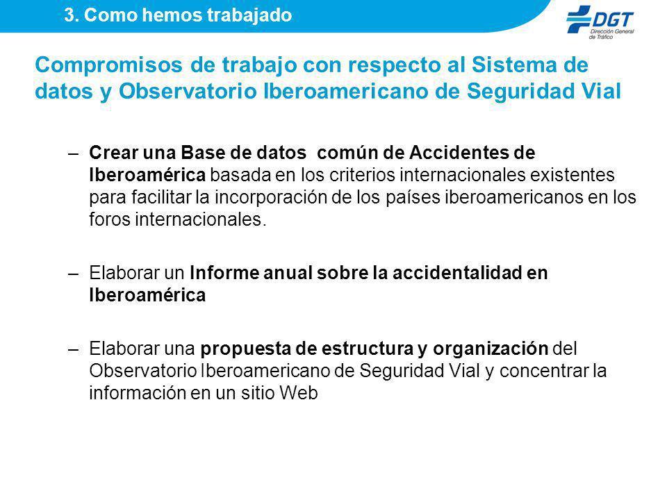 Compromisos de trabajo con respecto al Sistema de datos y Observatorio Iberoamericano de Seguridad Vial –Crear una Base de datos común de Accidentes d