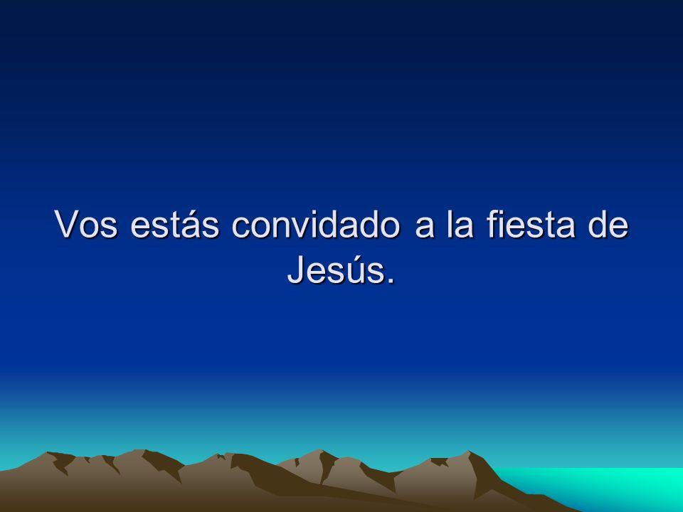 Vos estás convidado a la fiesta de Jesús.